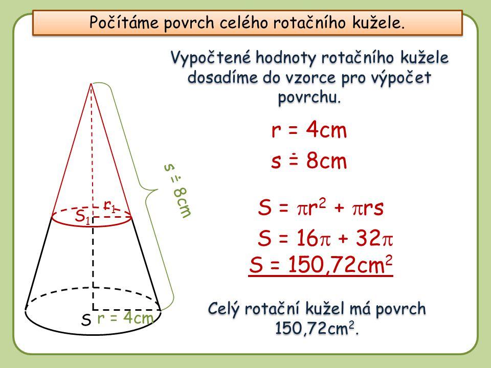 r = 4cm s = 8cm S = pr2 + prs S = 16p + 32p S = 150,72cm2