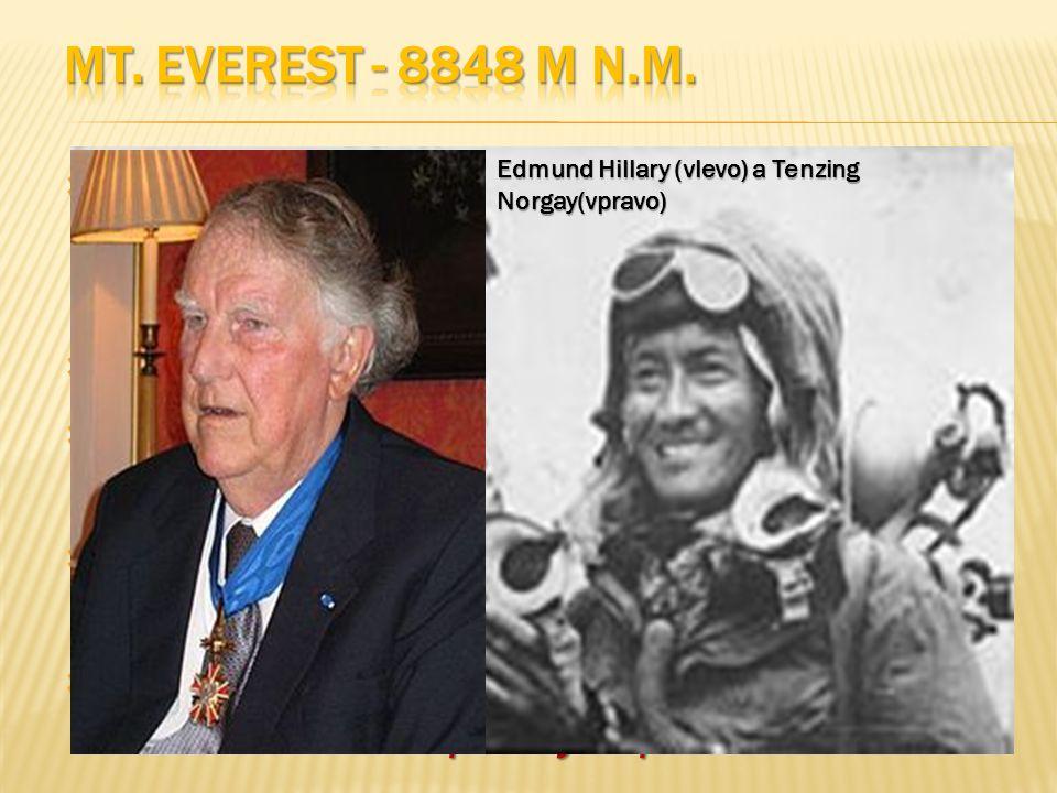 Mt. Everest - 8848 m n.m. (nepálsky Sagarmátha, tibetsky Čomolungma), je s nadmořskou výškou 8848 m n. m. nejvyšší hora na Zemi.