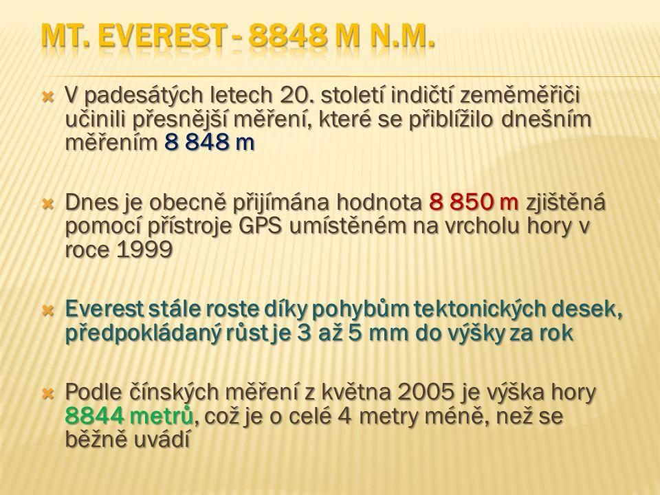 Mt. Everest - 8848 m n.m. V padesátých letech 20. století indičtí zeměměřiči učinili přesnější měření, které se přiblížilo dnešním měřením 8 848 m.