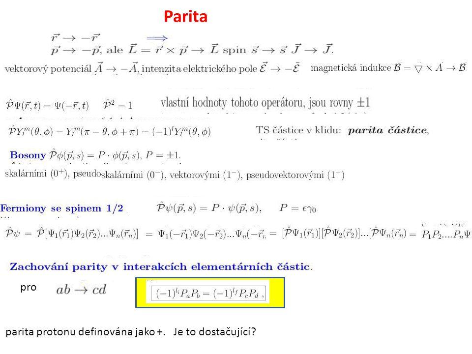 Parita pro parita protonu definována jako +. Je to dostačující