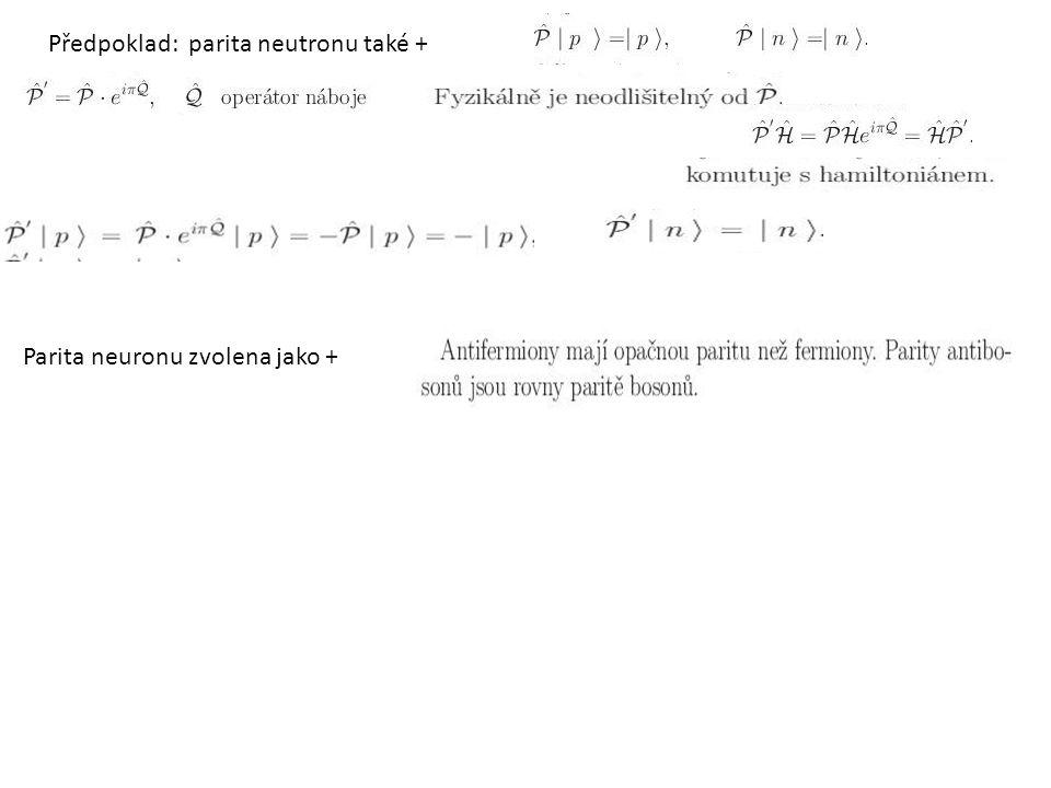 Předpoklad: parita neutronu také +