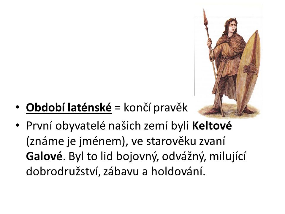 Období laténské = končí pravěk