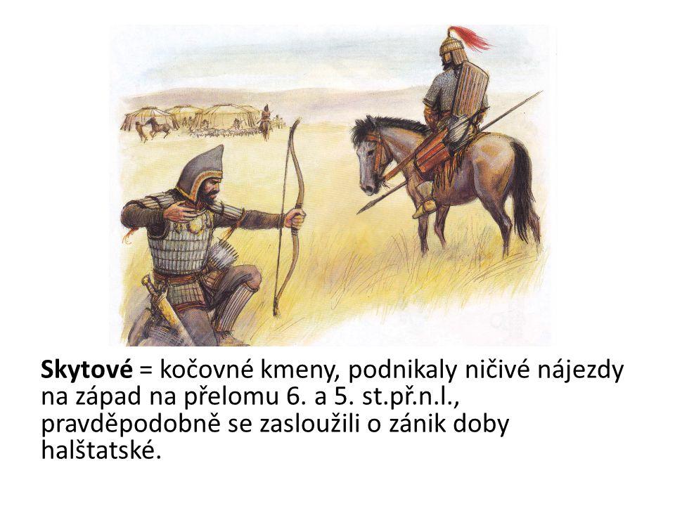 Skytové = kočovné kmeny, podnikaly ničivé nájezdy na západ na přelomu 6.