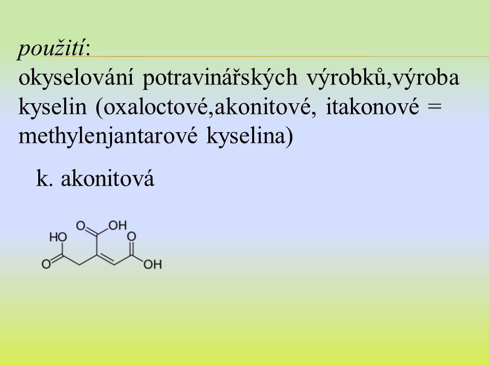 použití: okyselování potravinářských výrobků,výroba kyselin (oxaloctové,akonitové, itakonové = methylenjantarové kyselina)