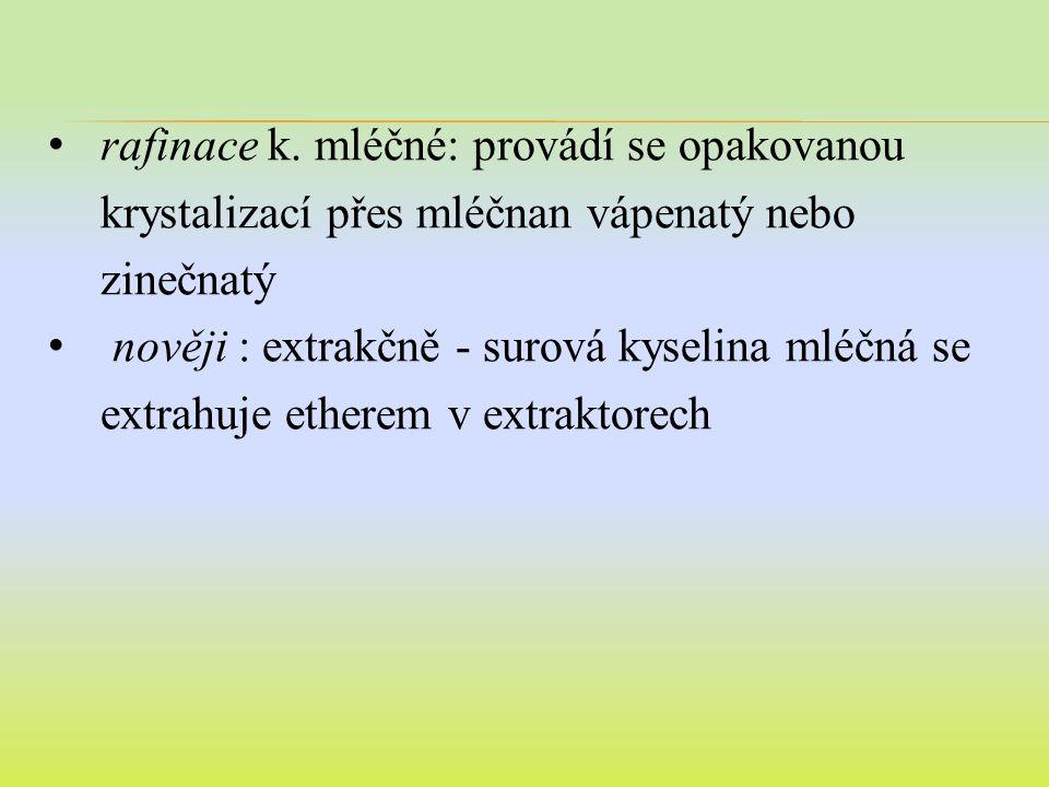 rafinace k. mléčné: provádí se opakovanou krystalizací přes mléčnan vápenatý nebo zinečnatý