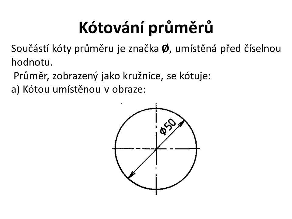 Kótování průměrů Součástí kóty průměru je značka Ø, umístěná před číselnou hodnotu. Průměr, zobrazený jako kružnice, se kótuje: