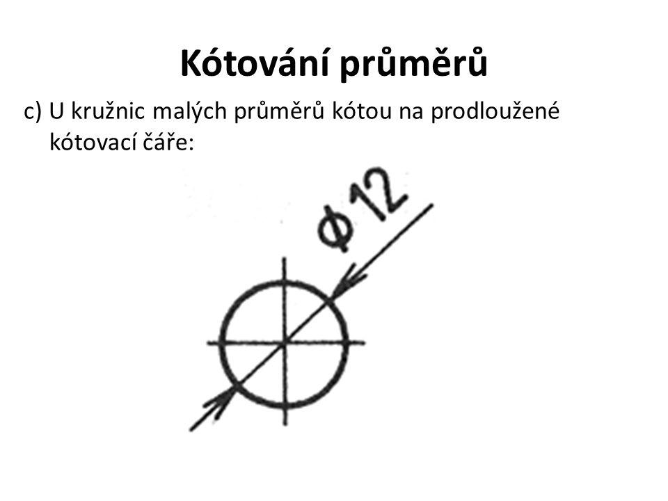 Kótování průměrů c) U kružnic malých průměrů kótou na prodloužené kótovací čáře: