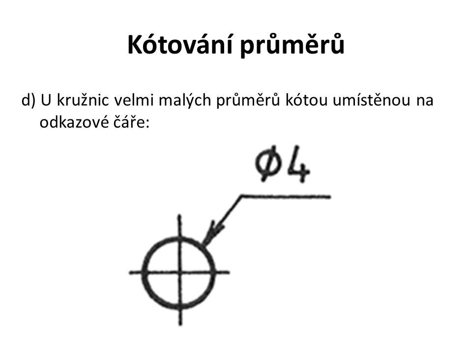 Kótování průměrů d) U kružnic velmi malých průměrů kótou umístěnou na odkazové čáře: