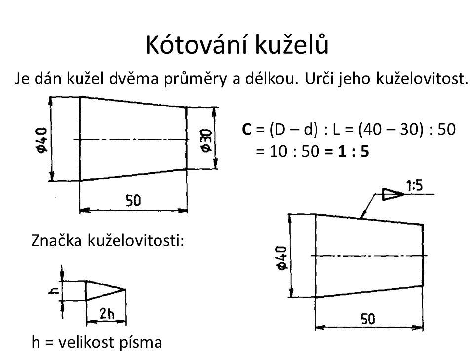 Kótování kuželů Je dán kužel dvěma průměry a délkou. Urči jeho kuželovitost. C = (D – d) : L = (40 – 30) : 50 = 10 : 50 = 1 : 5.