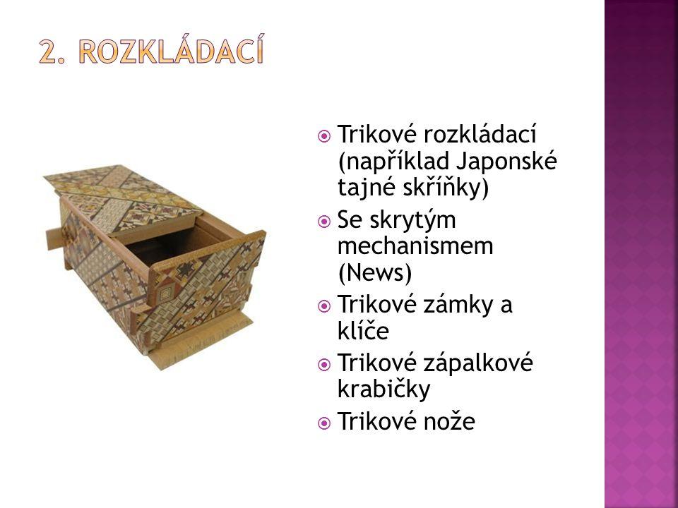 2. rozkládací Trikové rozkládací (například Japonské tajné skříňky)
