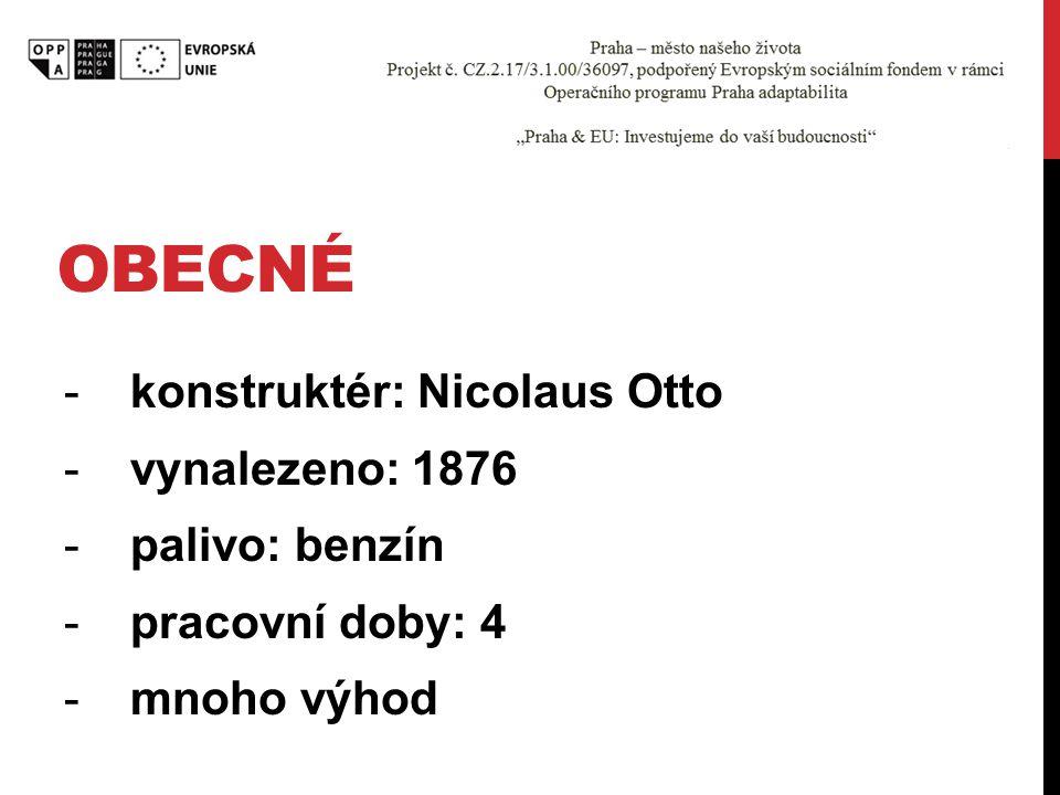 Obecné konstruktér: Nicolaus Otto vynalezeno: 1876 palivo: benzín
