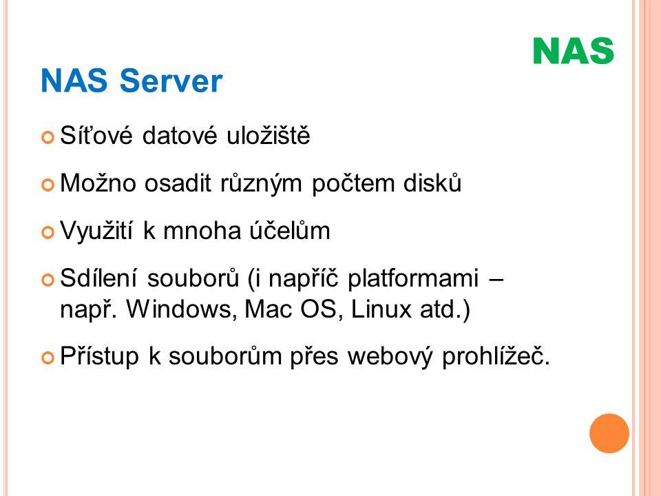 NAS NAS Server Síťové datové uložiště Možno osadit různým počtem disků