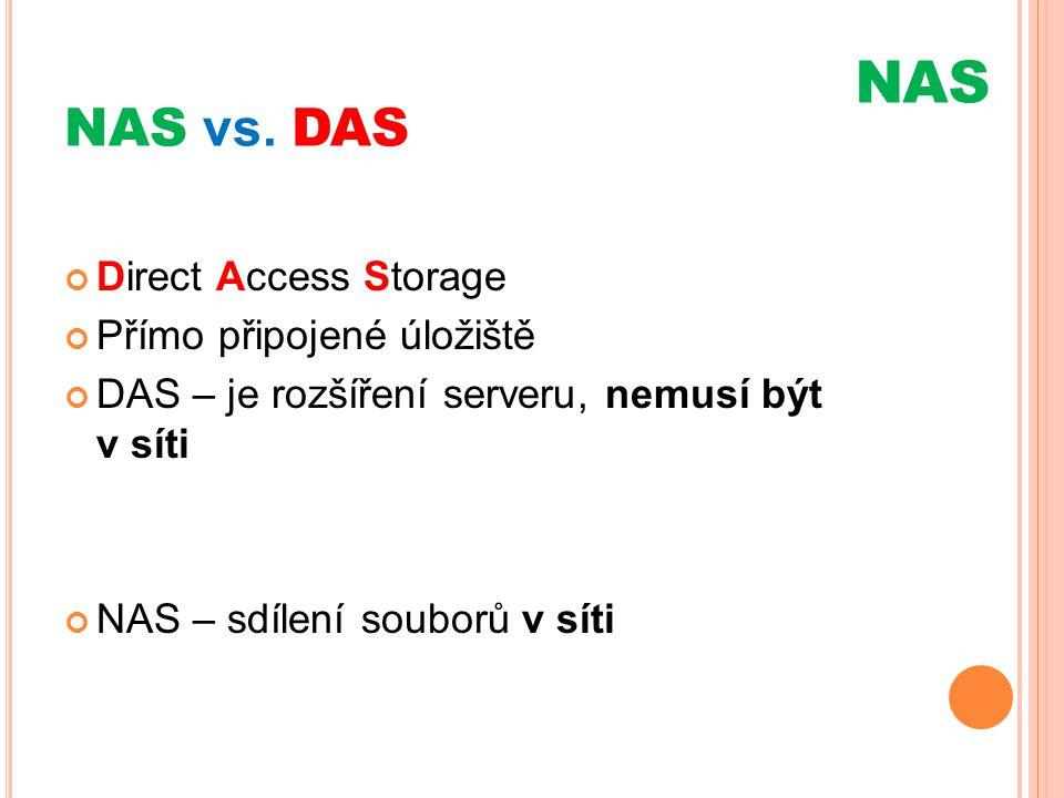 NAS NAS vs. DAS Direct Access Storage Přímo připojené úložiště