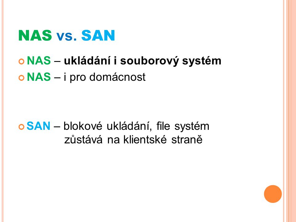 NAS vs. SAN NAS – ukládání i souborový systém NAS – i pro domácnost