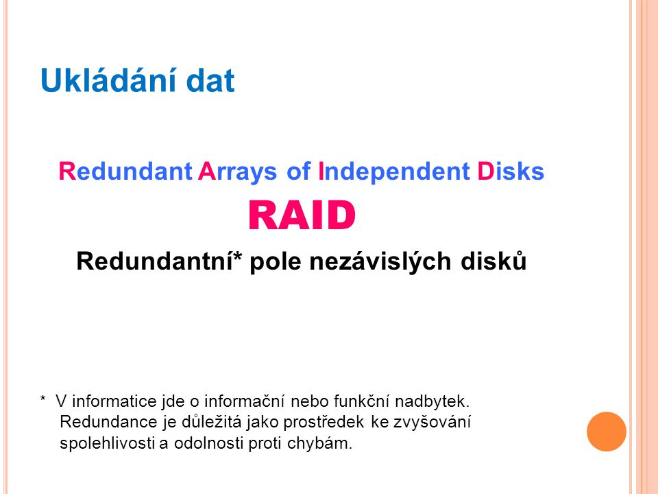 RAID Ukládání dat Redundant Arrays of Independent Disks