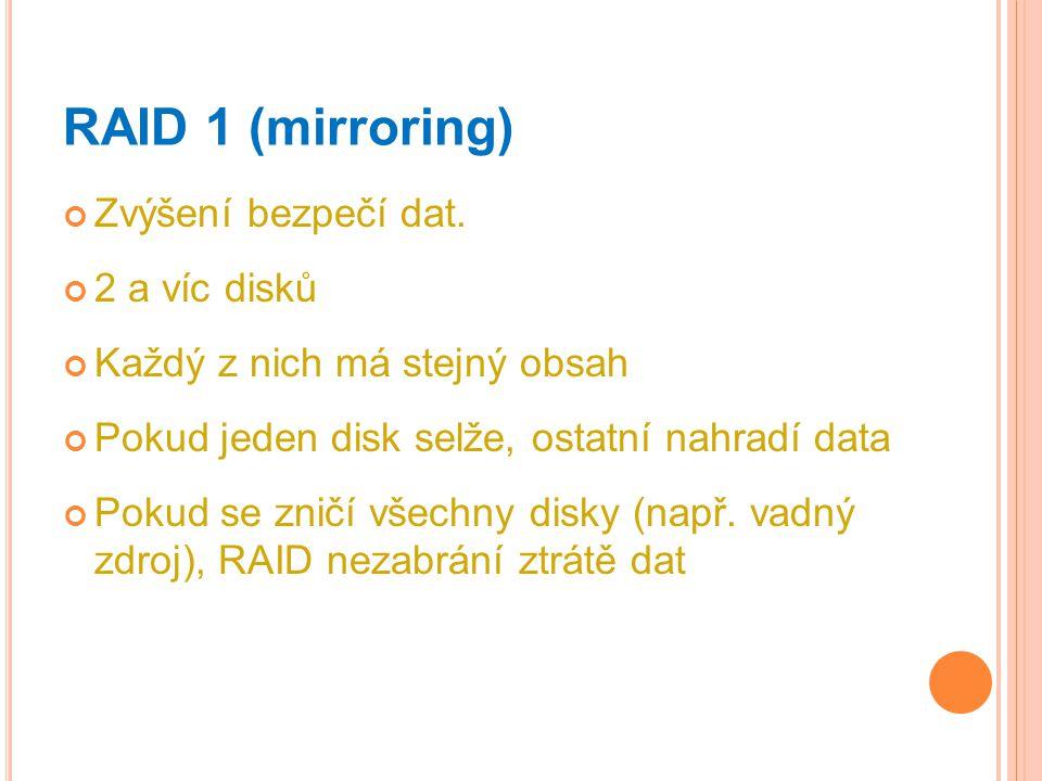 RAID 1 (mirroring) Zvýšení bezpečí dat. 2 a víc disků