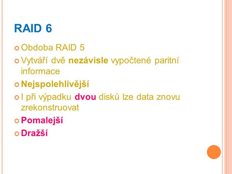 RAID 6 Obdoba RAID 5 Vytváří dvě nezávisle vypočtené paritní informace