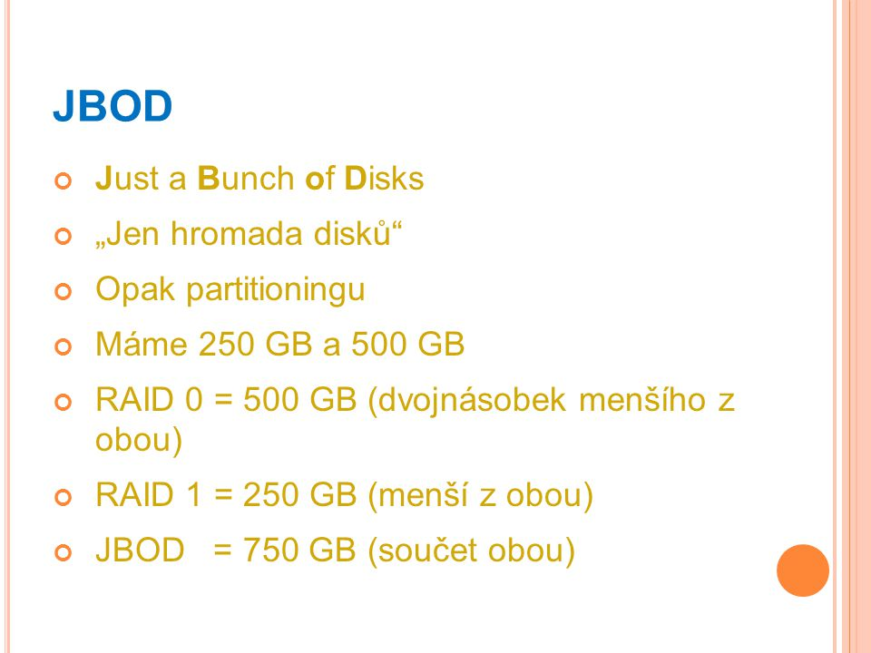 "JBOD Just a Bunch of Disks ""Jen hromada disků Opak partitioningu"