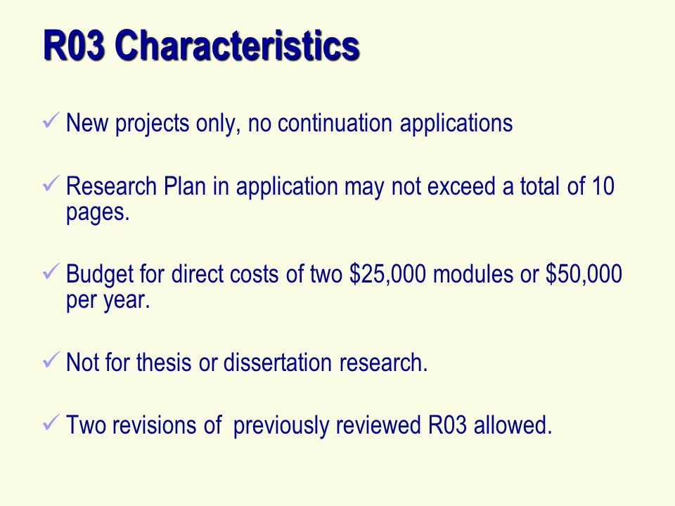 R03 Characteristics New projects only, no continuation applications