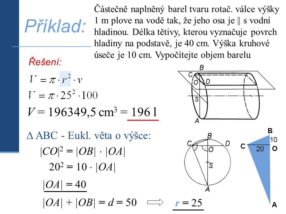 Příklad: V = 196349,5 cm3 = 196 l ∆ ABC - Eukl. věta o výšce: