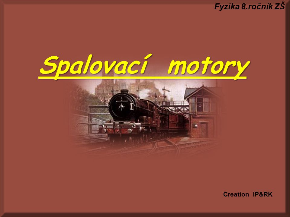 Fyzika 8.ročník ZŠ Spalovací motory Creation IP&RK