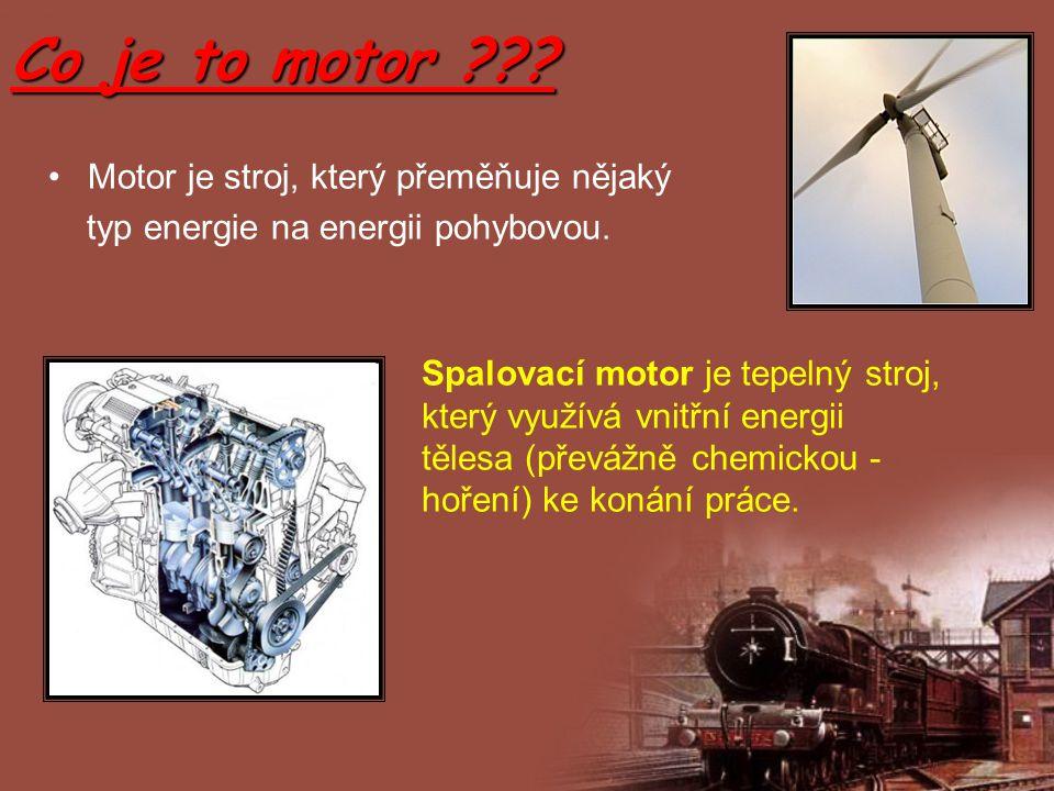 Co je to motor Motor je stroj, který přeměňuje nějaký