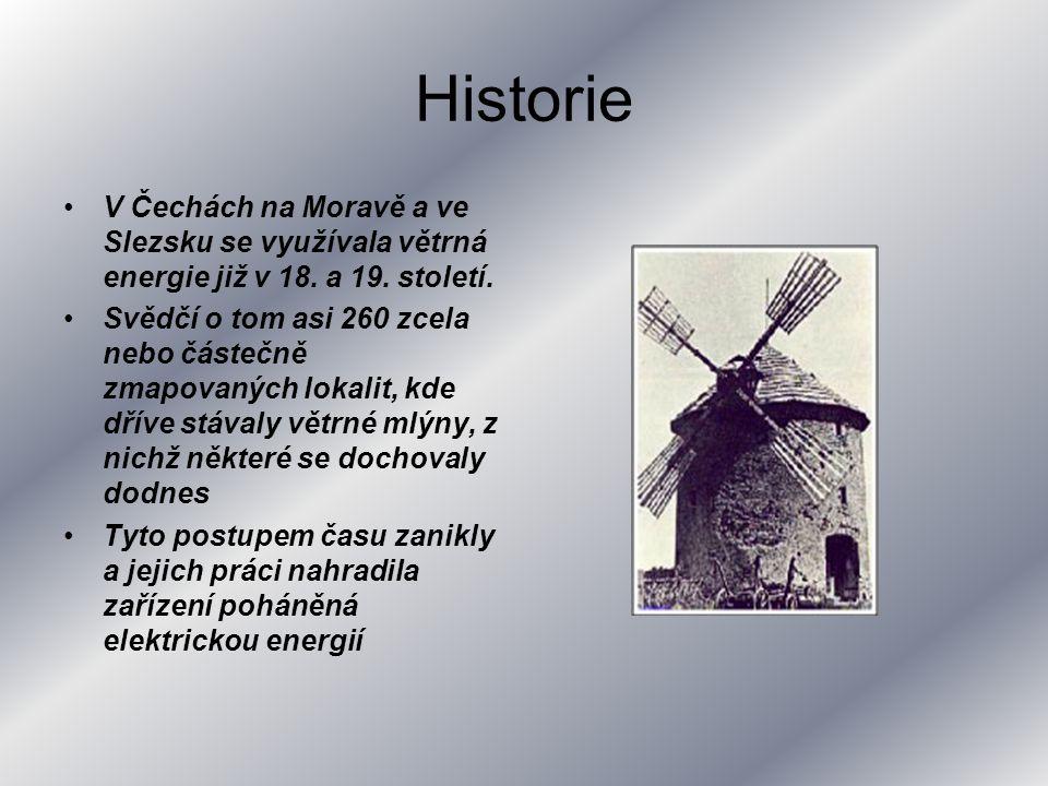 Historie V Čechách na Moravě a ve Slezsku se využívala větrná energie již v 18. a 19. století.