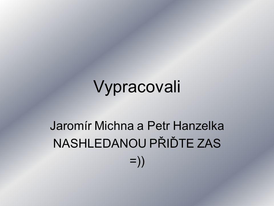 Jaromír Michna a Petr Hanzelka NASHLEDANOU PŘIĎTE ZAS =))