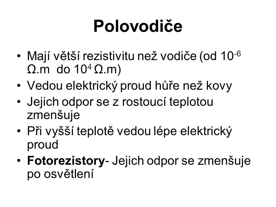 Polovodiče Mají větší rezistivitu než vodiče (od 10-6 Ω.m do 104 Ω.m)
