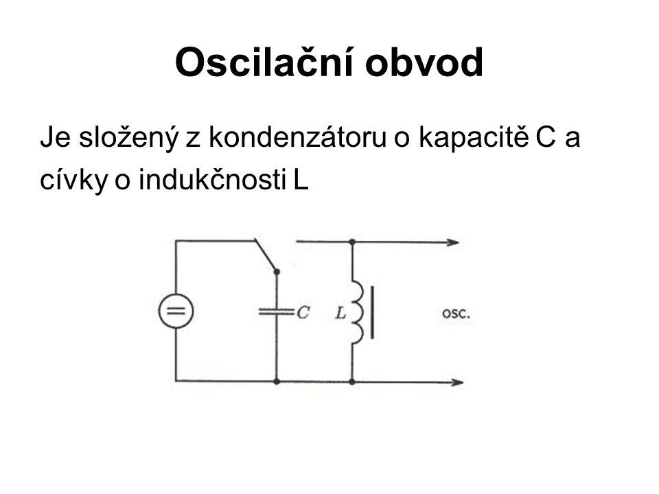 Oscilační obvod Je složený z kondenzátoru o kapacitě C a