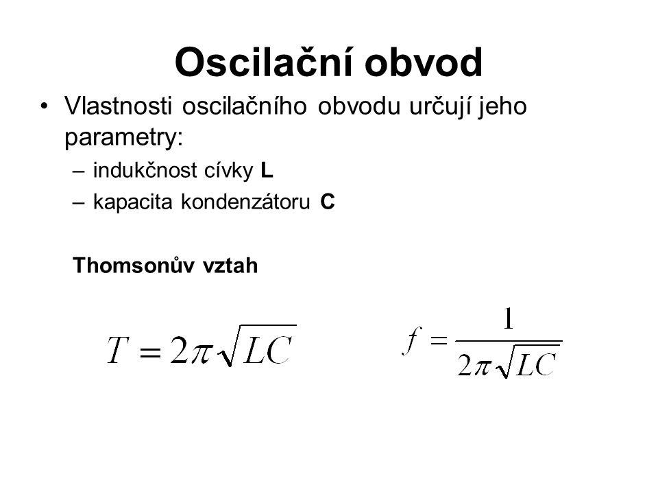 Oscilační obvod Vlastnosti oscilačního obvodu určují jeho parametry: