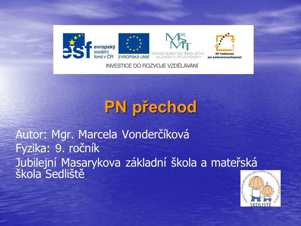 PN přechod Autor: Mgr. Marcela Vonderčíková Fyzika: 9. ročník