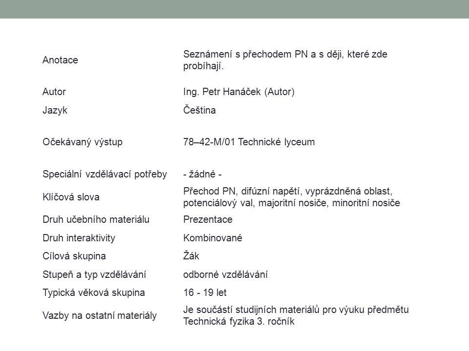 Anotace Seznámení s přechodem PN a s ději, které zde probíhají. Autor. Ing. Petr Hanáček (Autor) Jazyk.