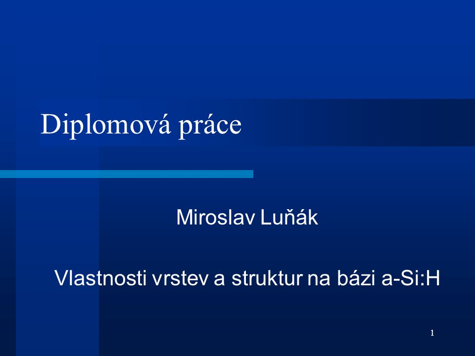 Miroslav Luňák Vlastnosti vrstev a struktur na bázi a-Si:H