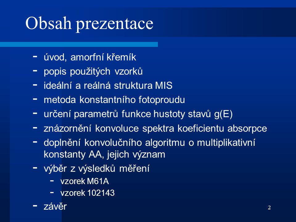 Obsah prezentace úvod, amorfní křemík popis použitých vzorků