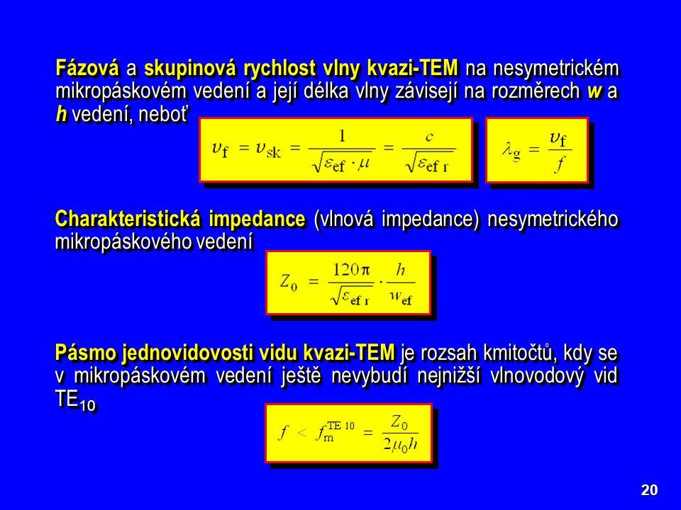 Fázová a skupinová rychlost vlny kvazi-TEM na nesymetrickém mikropáskovém vedení a její délka vlny závisejí na rozměrech w a h vedení, neboť