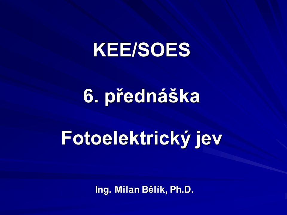 KEE/SOES 6. přednáška Fotoelektrický jev