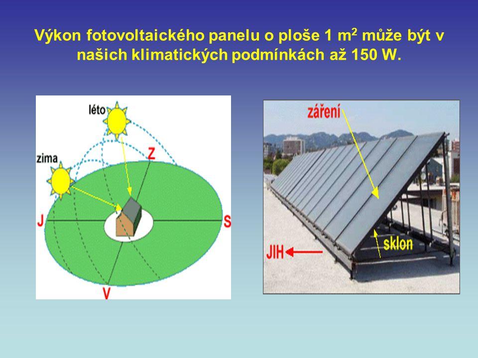 Výkon fotovoltaického panelu o ploše 1 m2 může být v našich klimatických podmínkách až 150 W.