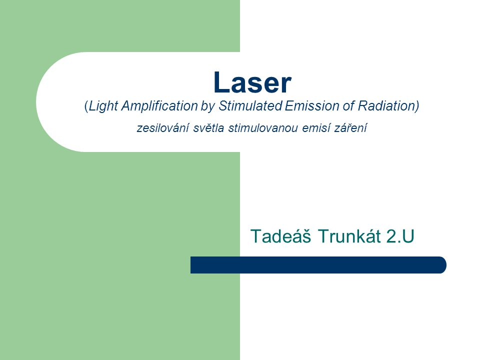 Laser (Light Amplification by Stimulated Emission of Radiation) zesilování světla stimulovanou emisí záření