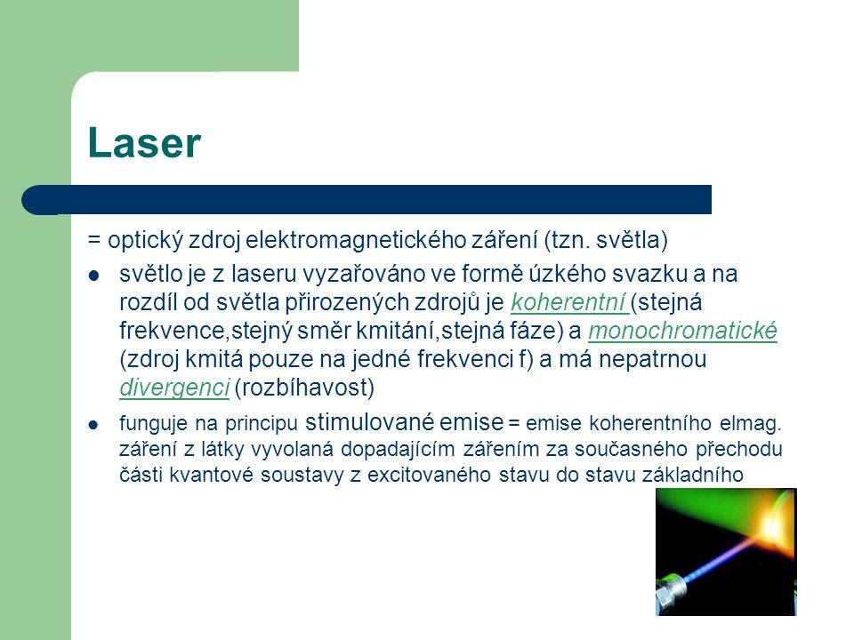 Laser = optický zdroj elektromagnetického záření (tzn. světla)