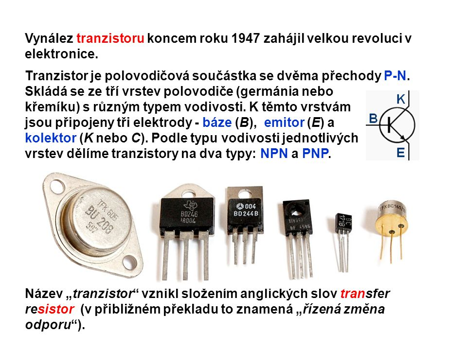 Vynález tranzistoru koncem roku 1947 zahájil velkou revoluci v elektronice.