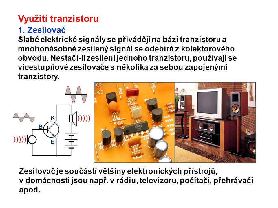 Využití tranzistoru 1. Zesilovač