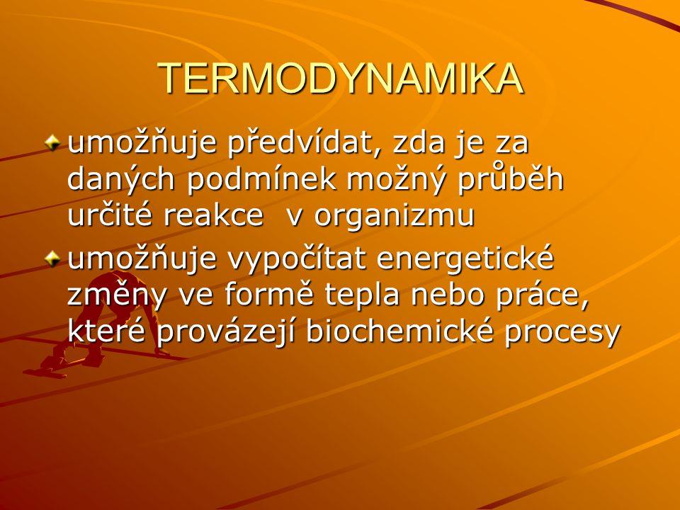 TERMODYNAMIKA umožňuje předvídat, zda je za daných podmínek možný průběh určité reakce v organizmu.