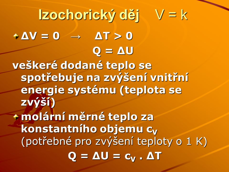 Izochorický děj V = k ∆V = 0 → ∆T > 0 Q = ∆U