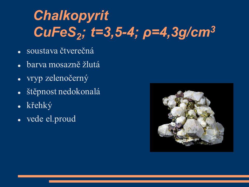 Chalkopyrit CuFeS2; t=3,5-4; ρ=4,3g/cm3