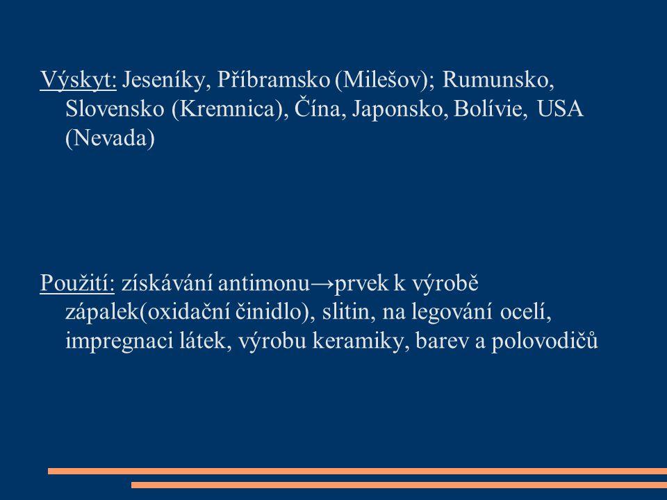 Výskyt: Jeseníky, Příbramsko (Milešov); Rumunsko, Slovensko (Kremnica), Čína, Japonsko, Bolívie, USA (Nevada)