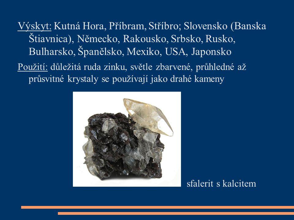 Výskyt: Kutná Hora, Příbram, Stříbro; Slovensko (Banska Štiavnica), Německo, Rakousko, Srbsko, Rusko, Bulharsko, Španělsko, Mexiko, USA, Japonsko