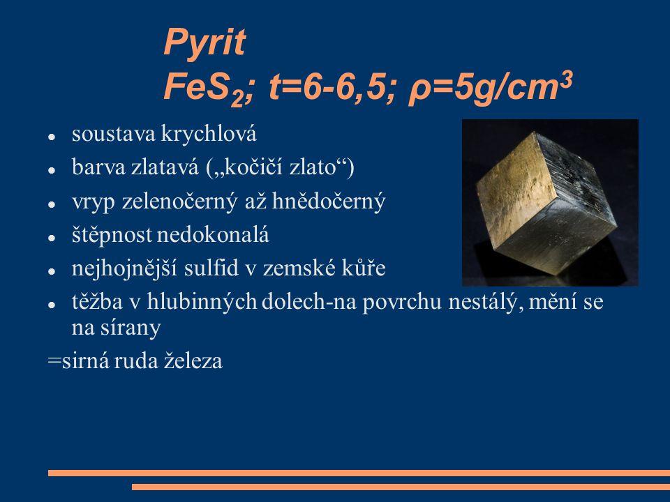 Pyrit FeS2; t=6-6,5; ρ=5g/cm3 soustava krychlová