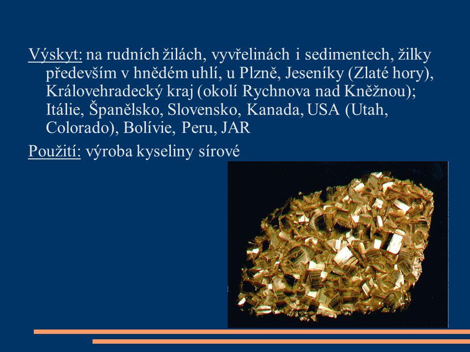 Výskyt: na rudních žilách, vyvřelinách i sedimentech, žilky především v hnědém uhlí, u Plzně, Jeseníky (Zlaté hory), Královehradecký kraj (okolí Rychnova nad Kněžnou); Itálie, Španělsko, Slovensko, Kanada, USA (Utah, Colorado), Bolívie, Peru, JAR