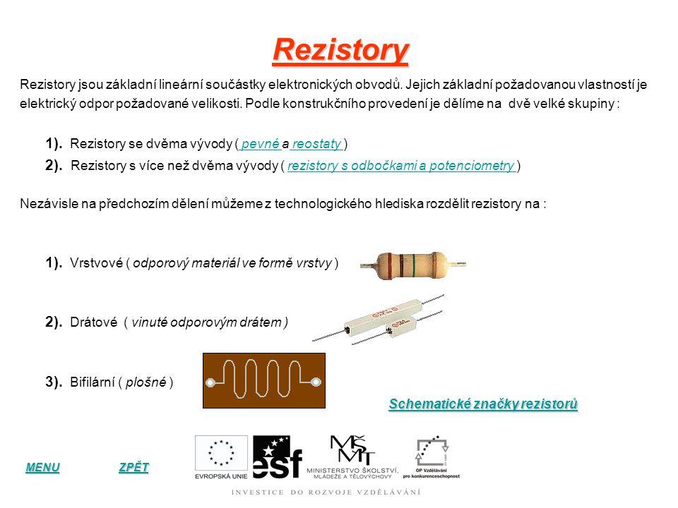 Rezistory Rezistory jsou základní lineární součástky elektronických obvodů. Jejich základní požadovanou vlastností je.